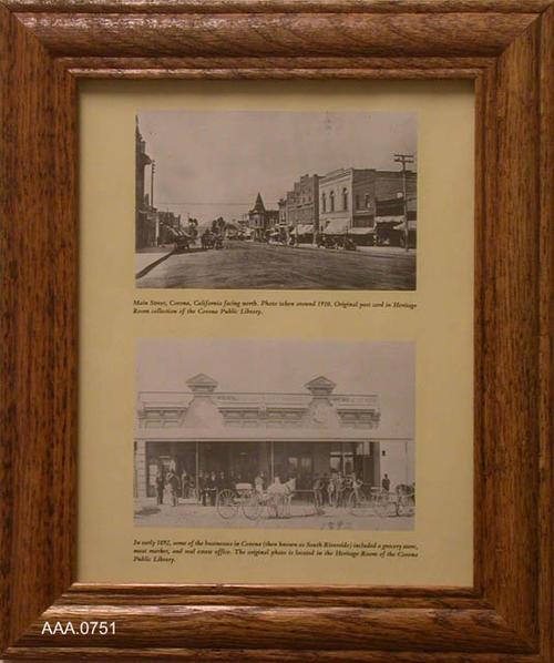 "This artifact is a framed reproduction of two Corona street scenes.  (1) B&W of Main Street - 1940, (2) B&W Store Front - 1892.  This artifact measures 12 5/8"" X 10 5/8""."