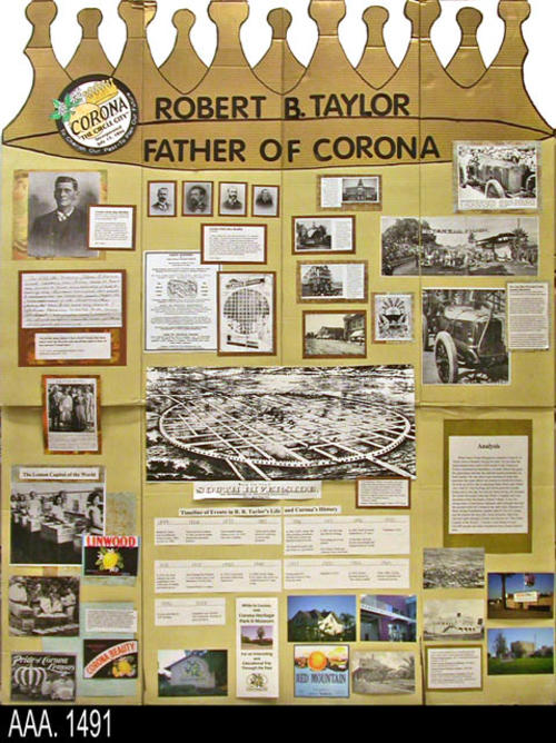 "This artifact is a student, school project done for History Day and features Robert B. Taylor, the father of Corona.  The top of the four panel display is cut to resemble a crown.  The display uses pictures and text to tell the story. The project is dated 11/17/2008. MEASUREMENTS:  H.  62"", W. 48"" , T. 1/8"""