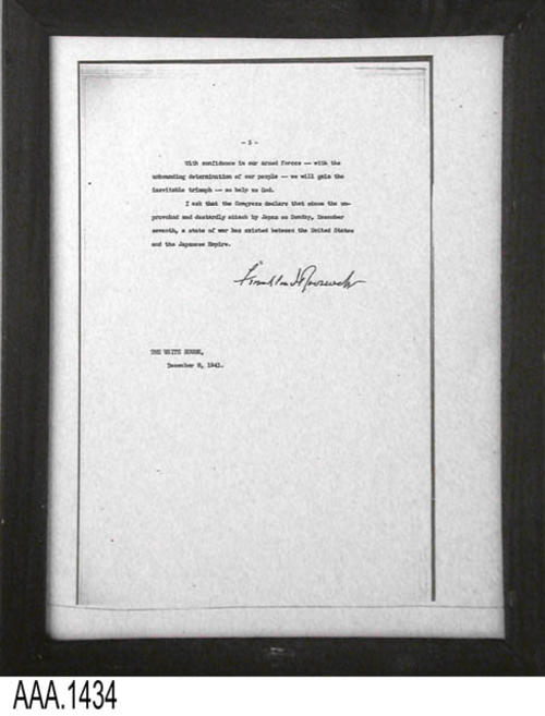 "This artifact is a framed copy of page 3 of 3 of the letter from President Roosevelt to the Congress of the United States of America asking them to delcare war on Japan.  Signed at the White House, December 9, 1941 This document is part of the Chris Harvey Eagle Scout Project:  Heroes Of Our Community - Corona, California - 2007.     MEASUREMENTS:  12"" x 9 1/2"". CONDITION:  The framed document copy is in good condition."