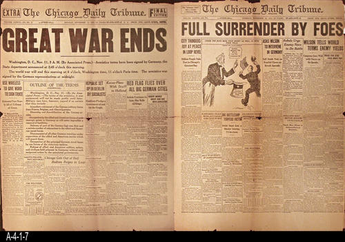 "NEWSPAPER:  This double sided front page is part of the facimile collection of sixteen historic front pages that the Chicago gave in 1933 to its readers.  November 11 side highlights the ending of WWI.  November 12 side discusses the surrender of the foes.  - PAGES:  2 - MEASUREMENTS:  23 1/2"" x 17 1/2"" - CONDITION:  This newspaper is deteriorating.  Fold lines are darker in color and several holes can be seen. The paper is nearly separated on the horizontal fold line.  - COPIES:  1."