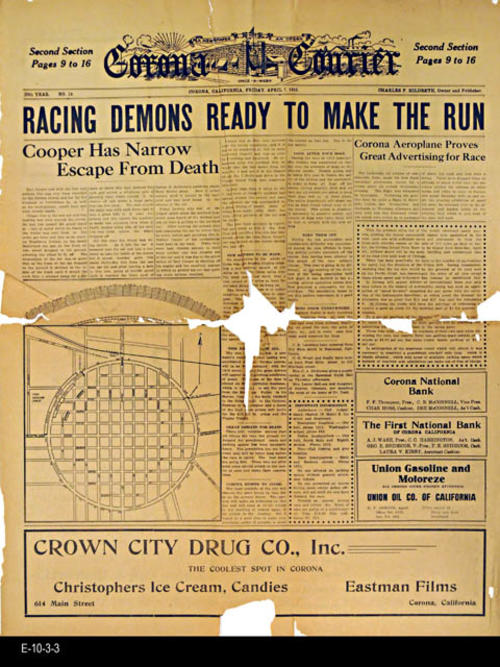 "NEWSPAPER:  Corona Courier -  This is newspaper carries Corona Road Race information.  HEADLINE: RACING DEMONS READY TO MAKE THE RUN.  LEAD STORY:  Cooper Has Narrow Escape From Death.  The paper also has local news and ads. -  PAGES:  8 - MEASUREMENTS:  24""  x 17 1/2"" - CONDITION: The paper is brown and very brittle.  The cover page has separated into three pieces. - COPIES:  1."