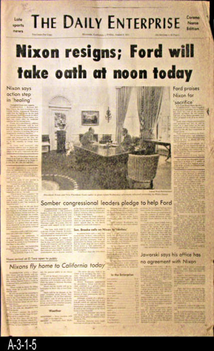 "NEWSPAPER: The Daily Enterprise, Corona-Norco Edition - HEADLINE:  Nixon resigns; Ford will take oath at noon today.  Also, local news and ads.  PAGES:  12 - MEASUREMENTS:  23"" x 15""  - CONDITION:  The newspaper is in fair condition.  The edges are frayed and the newspaper shows deterioration on the fold lines.  -  COPIES:  1."