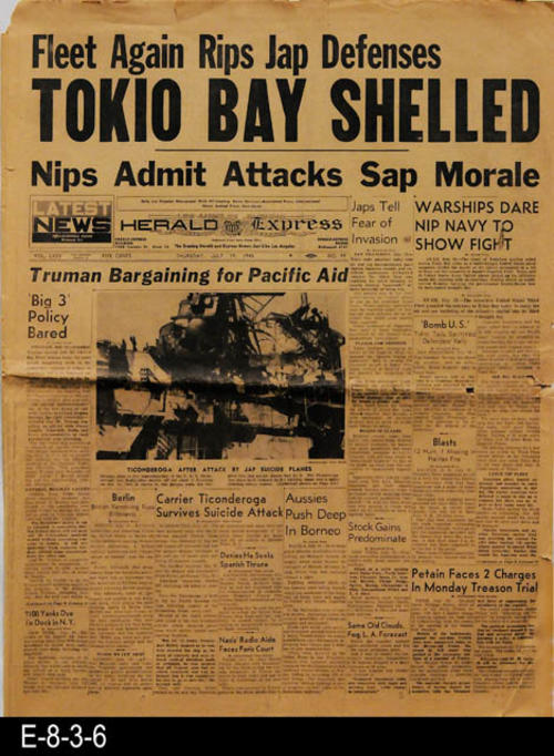 "The headline is about Tokio (Tokyo) Bay being shelled.  Another story of importance is the shelling of the U.S. aircraft carrier, Ticonderogo by Japanese suicide planes. Other front page stories relate to international, national, and local news.  PAGES:  12, MEASUREMENTS:  21 1/2"" X 16 1/4"", CONDITION:  Slight browning of the newsprint.  Paper reflects general wear and tear. Several small holes on the crease line near the right edge.  The top edge of pages 11/12 shows damage.  COPIES:  1."