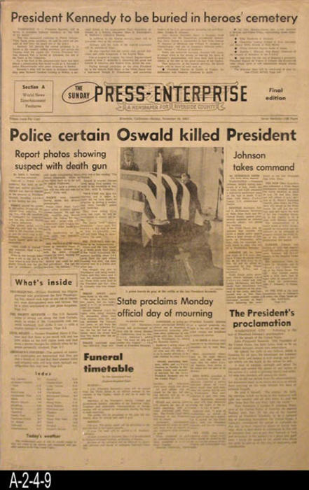 "The Press Enterprise - CONTENT:  This edition covers the death of President John F. Kennedy. - PAGES: (Copy 1)  8, (Copy 2) 16 pages  - MEASUREMENTS:  23"" X 15"" - CONDITION:  (Copy 1) This newspaper is in very good condition and all pages are in Mylar sleeves. (Copy 2) This is the full paper and is not in a sleeve.  Slight damage on the fold line; other wise in good condition. -  COPIES: 2."