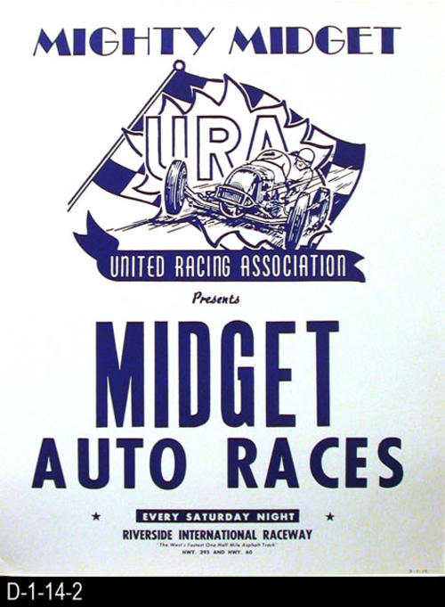 "This poster advertises Mighty Midget auto races every Saturday night at the Riverside International Raceway.  These races are sponsored by the United Racing Association.  MEASUREMENTS:  22"" X 17"" - CONDITION:  Very Good with the exception of writing in the lower right had corner - COPIES:  1."