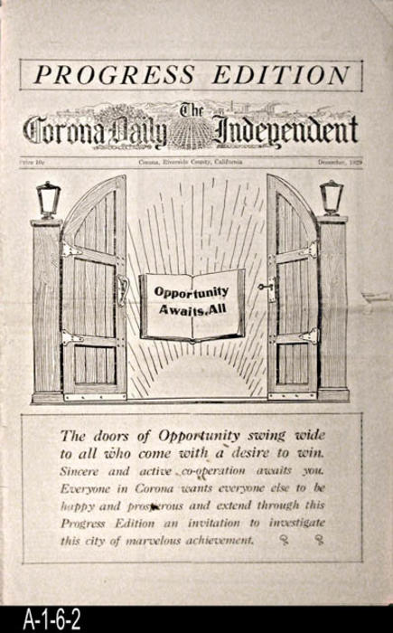 "NEWSPAPER: The Corona Independent  - This edition of the paper is in three separate sections.  The library holdings include sections 1,2, and 4 which gives a total of 24 reading pages.  This Progress Edition covers the present and future growth and achievement of government, education, and business in Corona.  Local ads and photos are also included.  - MEASUREMENTS:  17 1/4""  x 11""  - CONDITION:  The paper is becoming brittle and the paper is deteriorating on the horizontal fold line. This paper is in a Mylar sleeve. -  COPIES:  1."