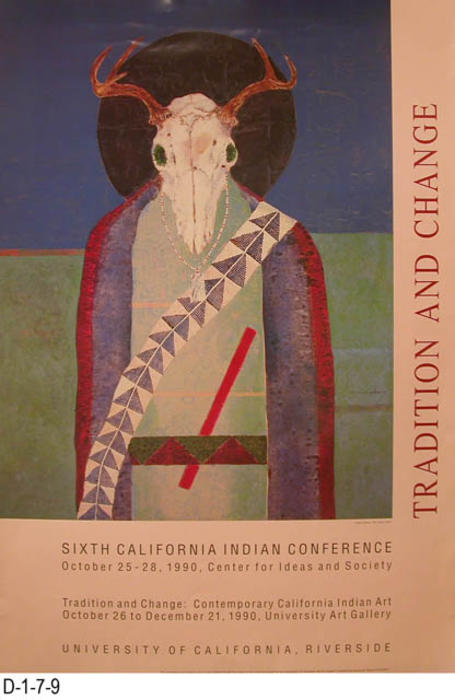 This poster advertises the Sixth California Indian Conference and the Tradition and Change art display.  The back of the poster lists the following participating artists:  David Avalos, George Blake, Lewis DeSoto, Jean LaMar, Frank LaPena, James Luna, Karen Noble, Deborah Small, Brian Tripp, Frank Tuttle and William Weeks.