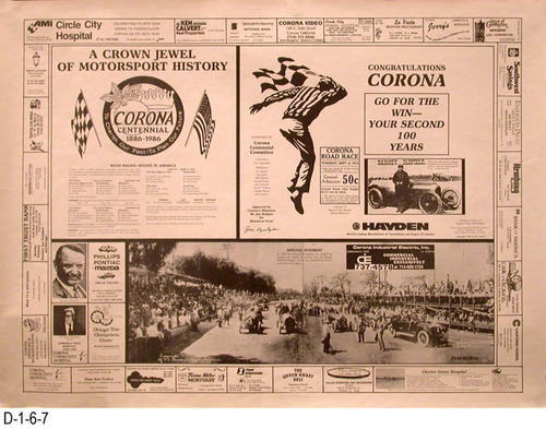 "This poster is approved by the Corona Centennial Committee and features historical information about the Corona Road Races.  The border of this poster features advertising by twenty-eight Corona businesses.  MEASUREMENTS:  22"" X  29"" - CONDITION:  Very Good - COPIES:  4."