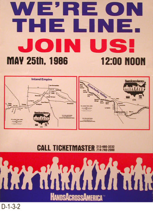 "This poster advertises Hands Across America.  The text reads:  ""We're On the Line.  Join Us!  May 25, 1986, 12:00 Noon.""  Maps show the route for the Inland Empire and Coachella Valley.  MEASUREMENTS:  23.5"" X  17.75"" - CONDITION:  Excellent - COPIES:  2."