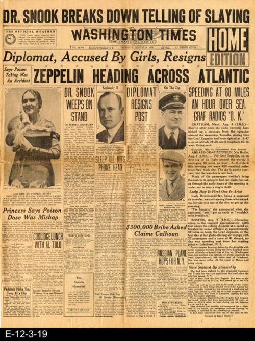 "Several headlines of importance.  Zeppelin Heading Across Atlantic, and Dr. Snook Breaks Down Telling of Slaying. This newspaper also has other international, national, and local news and advertising. PAGES: 8, but not consecutive.  MEASUREMENTS:  21 1/2"" X 17"", CONDITION:  The newsprint is turning brown and is becomming brittle.  There are tears on the fold lines and in the margin areas. All text and pictures are fully visible.  COPIES: 1"