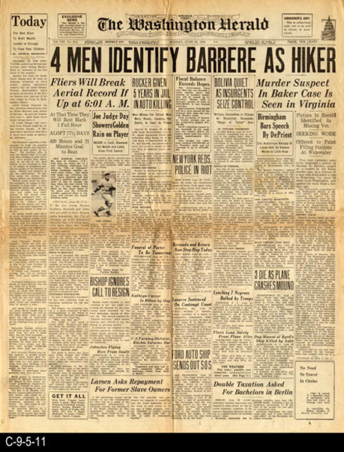 "The lead headline, 4 MEN IDENTIFY BARRERE AS HIKER.  Herman H. Barrer, was a suspect sought in the Baker murder case.  On page 4 there is a 5 1/2"" x 4 1/4"" photo with short caption of Rear Admiral Richard E. Byrd receiving a gold medallion. The newspaper features other international, national, and local news and advertising. PAGES:  8 (consecutive), MEASUREMENTS:  21 1/2"" X 17"", CONDITION:  There is some browning and brittleness to the newsprint.  There is more of a darkening of the newsprint at the center fold line.  There are some small tears in the margin areas of the newspaper.  COPIES:  1"