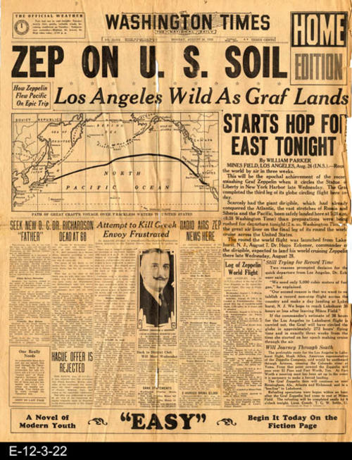 "This newspaper announces the arrival of the Graf Zeppelin on U.S. Soil.  Also, on page 2 is the arrival of the Graf Zeppelin in Los Anageles, CA. This paper also carries other international and national news.  This library holding is only pages 1 and 2 of the paper.  Local news and advertising is not found.  PAGES:  2, MEASUREMENTS:  21 1/2"" X 17"", CONDITION:  The condition of this newspaper is poor due to vertical tears in the center of the paper.  It is almost in two parts.  The right edge of the paper is crumpled.  All text and pictures are very legible where there is no damage.  COPIES: 1"