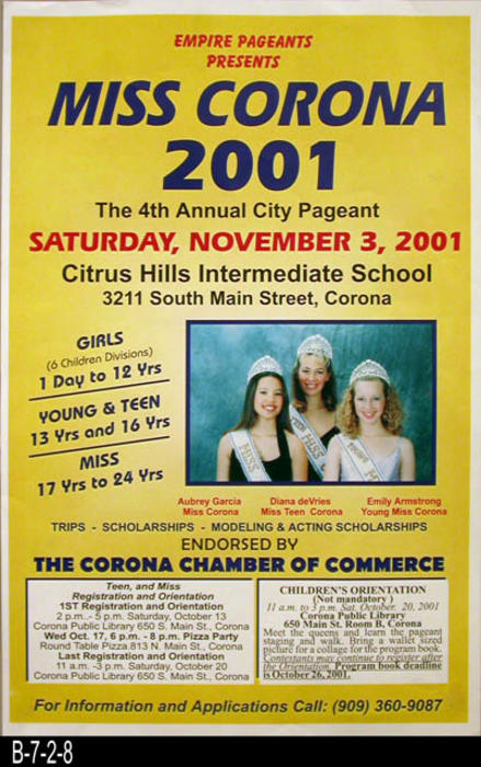 "This poster gives information about the 2001 Miss Corona Pageant that was held on Saturday, November 3, 2001.  - MEASUREMENTS:  17"" x 11""  - CONDITION:  Very good.   - COPIES: 1."