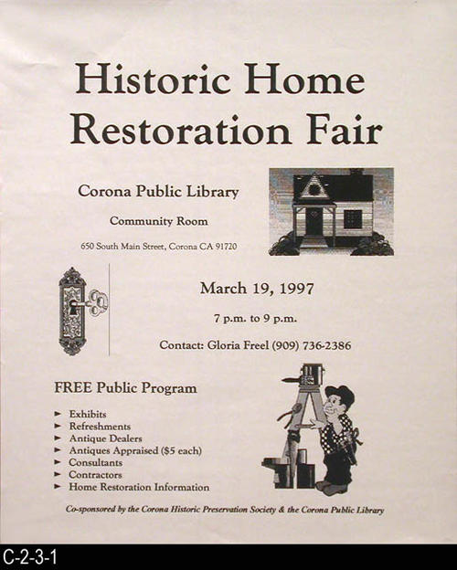 "This poster adveritses the free public program held in the Community Room of the Corona Public Library.  The fair had: Exhibits, Refreshemnts, Antique Dealers, Antiquest appraised ($5 each); Consultants, Contractors, and Home Restoration Information.  MEASUREMENTS:  21"" X 17 1/2"" - CONDITION:  Good - COPIES:  1."