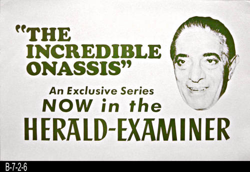 "This poster advertises an exclusive series of articles on Onassis.  Mr. Onassis died in 1975 and the Herald-Examiner, which published in Los Angeles, California, ceased publication on November 2, 1989.  -MEASUREMENTS:  13 3/4"" x 21""  - CONDITION:  All three copies are in very good condition.  Some slight yellowing is beginning to appear near the edges. - COPIES: 3."