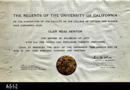 "This document is a diploma from the University of California confiring the Bachelor of Arts degree on Clair Mead Newton. MEASUREMENTS:  10 1/2"" x 16 1/2"" - CONDITION:  The paper in this document has become pitted with small holes mostly in the unprinted areas of the diploma.  This document is kept in a Mylar sleeve. - COPIES:  1."