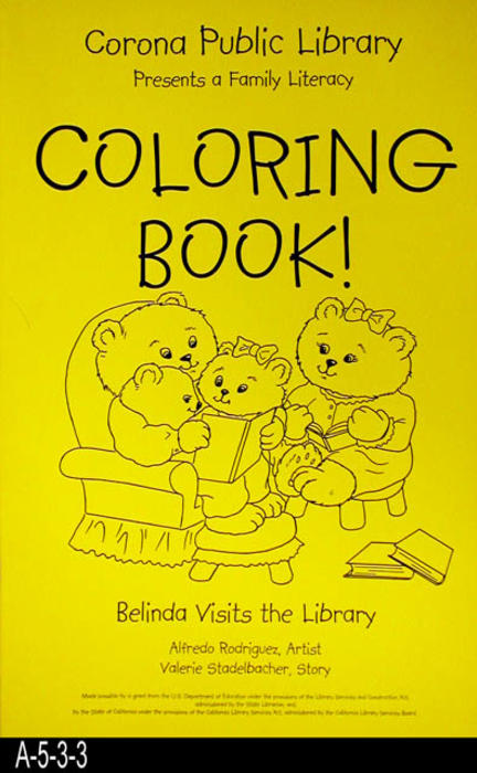 "This document, BELINDA VISITS THE LIBRARY, is a literacy coloring book made possible by a grant from: U.S. Department Education and the State of California.  This book is yellow and is the large size book. - PAGES:  Eight single sided coloring pages. - MEASUREMENTS:  Open full length - 17"" x 11"" - CONDITION: Very good. - COPIES:  1."