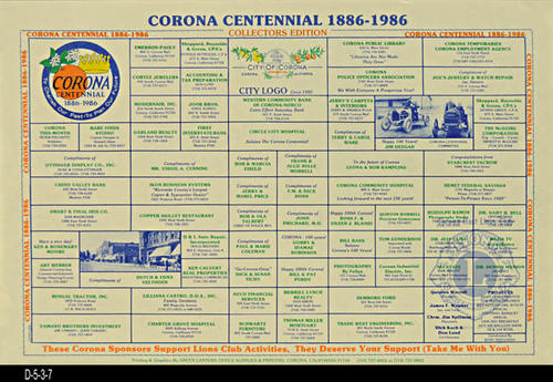 "This document lists Corona Sponsors that support Lions Club Activities.  The list was published for the Corona Centennial 1886 - 1986.  - MEASUREMENTS:  11"" x 17"" - CONDITION: Very Good. - COPIES:  1."