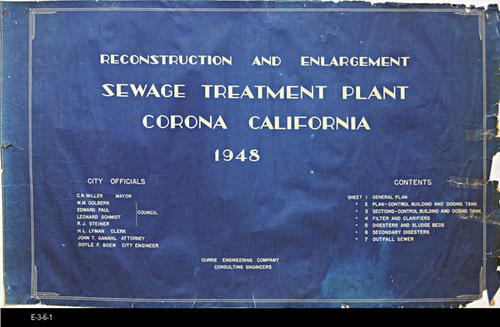 "This blueprint is the Title Page for the Reconstruction and Enlargement of the Sewage Treatment Plant, Corona, CA.  The Title Page indicates 7 pages of plans; however, this collection only has four. The last names of the following City Officials also apear on the Title Page:  Miller, Colbern, Paul, Schmidt, Steiner, Lyman, Ganahl, and Boen.  -  MEASUREMENTS:  22"" x 36"" - CONDITION:  The contrast on the blueprint is excellent; however, the edges are frayed and the plan has three visible taped areas on the right. - COPIES:  1."