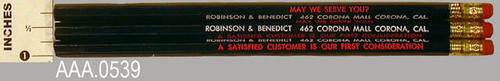 "This artifact collection consists of three wooden pencils that are blue in color.  The following text is on the pencil:  ""MAY WE SERVE YOU"" - ""ROBINSON and BENEDICT - 462 Corona Mall - Corona Cal. A staisfied customer is our first consideration.""  CONDITION:  These pencils are unused."