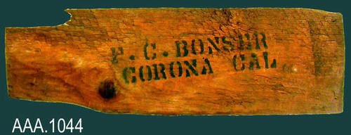 "This artifact is part of a wooden crate with the following text stenciled on the piece of wood:  ""P. C. Bonser - Corona, Cal. Donor's Remarks:  This artifact was removed from the Tuthill home on N. Main Street prior to the demolition of the residence."