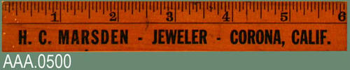 "This artifact is a six inch ruler with the following text on the front:  "" H. C. Marsden - Jeweler - 610 Main Street - Corona, CA.,"" and the following text on the back:  ""Fine Repairing - Watches - Diamonds - Jewelry - Clocks - Cut Glass and Silverware.""  Also on the back are the initials, ""FP."""